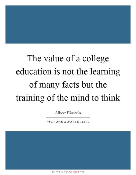 What Is The Value Of A College Education Essay by The Value Of A College Education Is Not The Learning Of Many Picture Quotes
