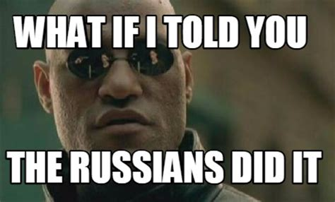 I Did It Meme - meme creator what if i told you the russians did it meme