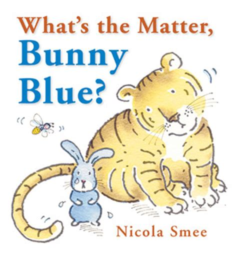 what s the matter what s the matter bunny blue by nicola smee