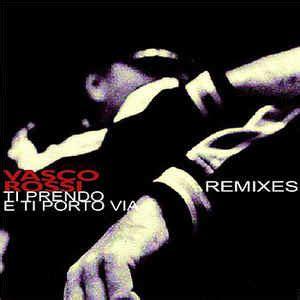 ti prendo e ti porto via vasco vasco ti prendo e ti porto via remixes cd