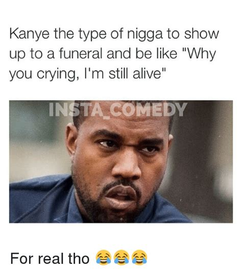 Nigga Memes - 25 best memes about kanye the type of nigga kanye the