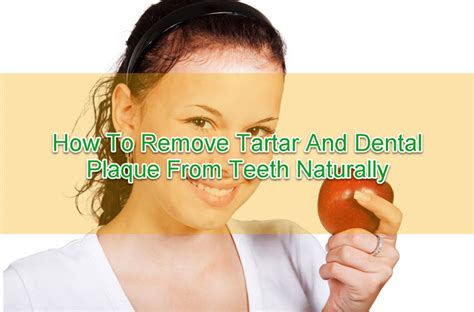 how to remove plaque from s teeth naturally how to remove tartar and dental plaque from teeth naturally