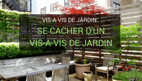 Comment Se Cacher Du Vis à Vis by Cacher Vis 224 Vis Jardin Id 233 Es Solutions Pour Se