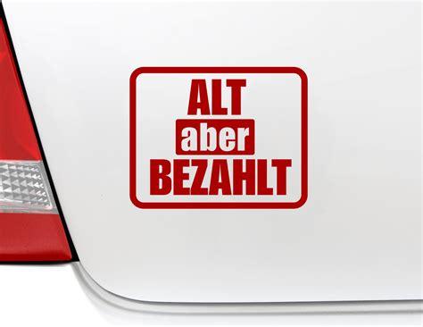 Aufkleber Auto Alt Aber Bezahlt by Autoaufkleber Quot Alt Aber Bezahlt Quot H 228 Lt Was Er Verspricht