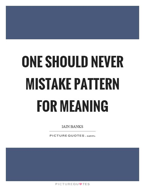 pattern for meaning pattern quotes pattern sayings pattern picture quotes