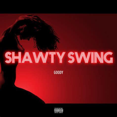 shawty swing my way goody shawty swing maxi single dope leftover cake
