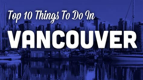 top 10 vancouver and travel guide top 10 things to do in vancouver youtube