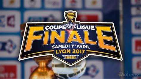 finale coupe de la ligue 2017 psg monaco en live