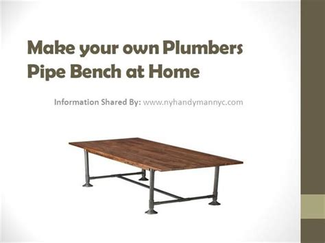 how to make your own bench make your own plumbers pipe bench at home authorstream