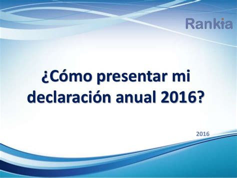 tutorial presentar declaracion anual 2015 con firma tutorial declaracion anual asalariados new style for