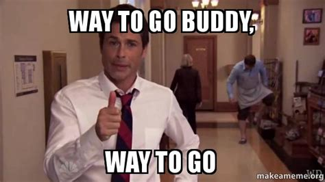 Way To Go Meme - way to go buddy way to go make a meme