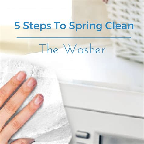 how to spring clean your washer and dryer steve ash spring cleaning washing machine five steps to spring