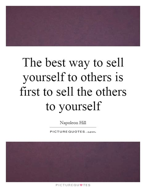 the best way to sell yourself to others is to sell