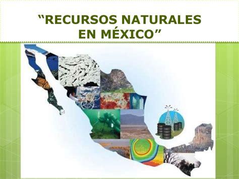 imagenes recursos naturales de mexico recursos naturales de mexico