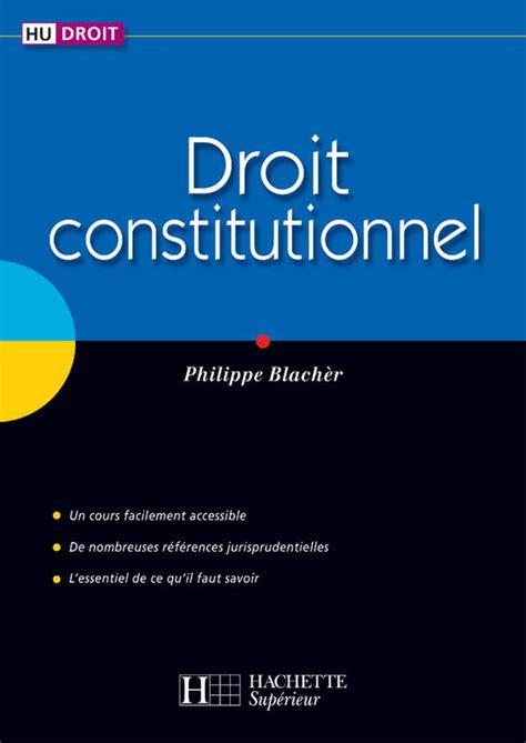 droit constitutionnel livre droit constitutionnel philippe blacher hachette 201 ducation hu linguistique