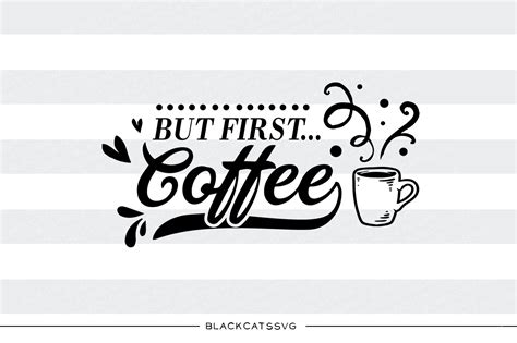 but first coffee svg file by blackcatssvg