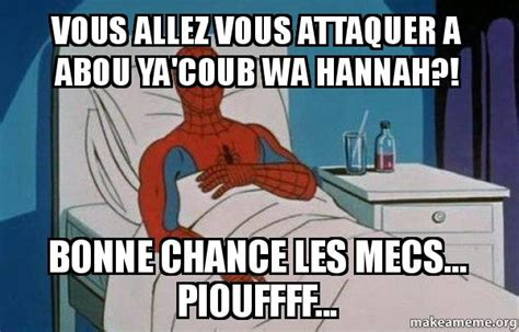 Spiderman Cancer Meme Generator - vous allez vous attaquer a abou ya coub wa hannah bonne
