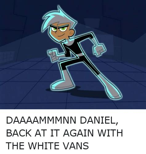 Is At It Again by 25 Best Memes About Damn Daniel Danny Fenton Danny