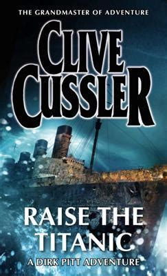 raise the titanic dirk raise the titanic dirk pitt 4 by clive cussler reviews discussion bookclubs lists