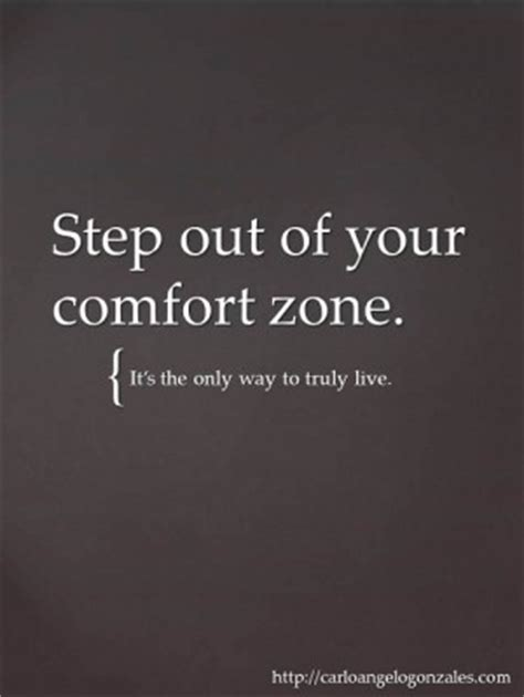 Step Out Of Your Comfort Zone by Stepping Out Of Comfort Zone Quotes Quotesgram