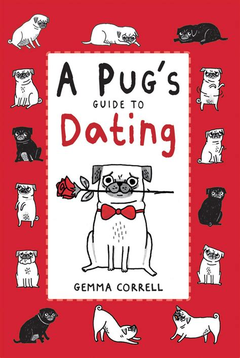 pug s guide to dating pug s guide to dating an illustrated book about pugs their quest for