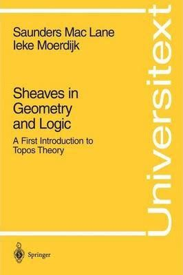 sheaves in geometry and logic a first introduction to topos theory universitext sheaves in geometry and logic saunders maclane