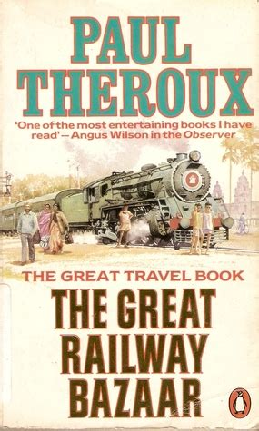 libro the great railway bazaar the great railway bazaar by paul theroux reviews discussion bookclubs lists
