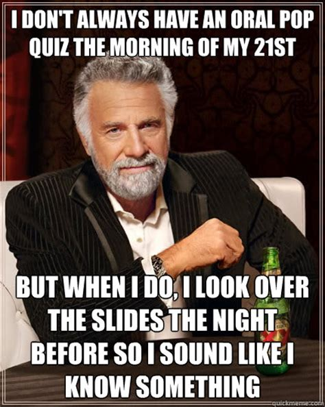 Quiz Meme - i don t always have an oral pop quiz the morning of my