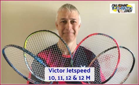 Raket Victor Jetspeed 05 jetspeed 10 11 12 badminton racket comparison