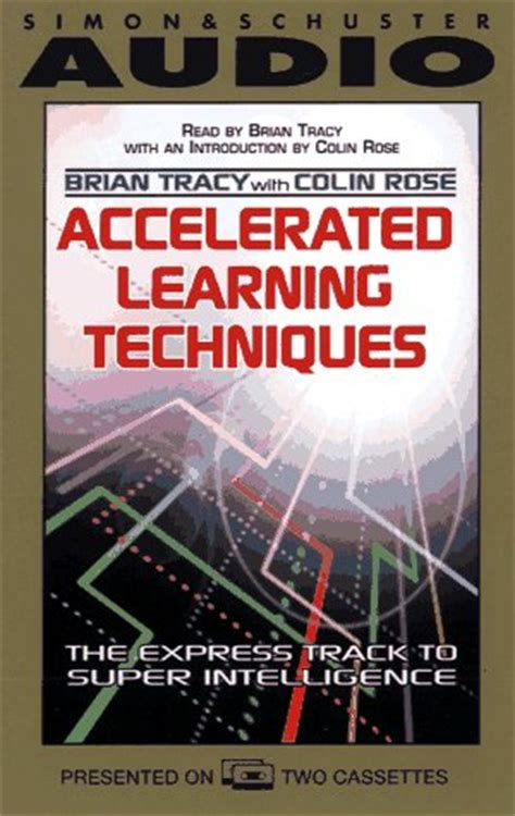 accelerated learning the most effective techniques how to learn fast improve memory save your time and be successful positive psychology coaching series book 14 books accelerated learning techniques by brian tracy reviews