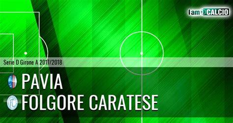 folgore calcio pavia pavia folgore caratese serie d girone a 2017 2018