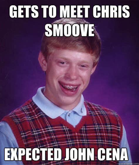 Meme Chris - gets to meet chris smoove expected john cena bad luck