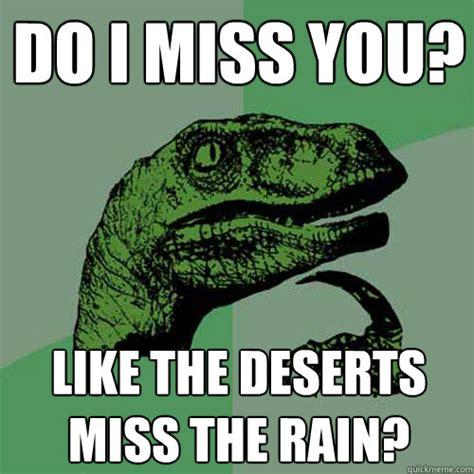 Philosoraptor Meme - do i miss you like the deserts miss the rain