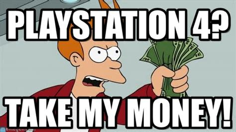 Playstation 4 Meme - playstation 4 shut up and take my money fry meme on memegen