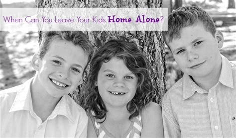 when can you leave your home alone yummymummyclub ca