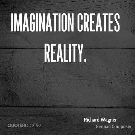 imagination creates reality how to awaken your imagination and realize your dreams books richard wagner imagination quotes quotehd