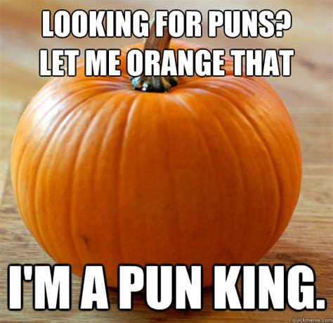 Meme Pumpkin - looking for puns let me orange that i m a pun king pun