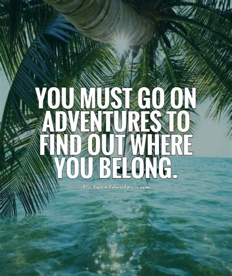 Find To Go Out With Adventure Quotes Pictures Images