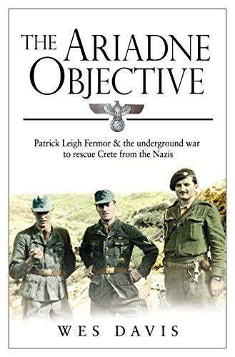 libro crete the battle and the ariadne objective patrick leigh fermor and the underground war to rescue crete from the