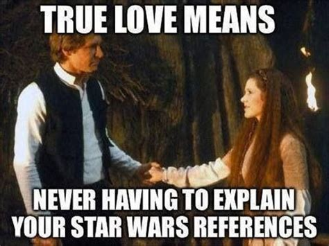 Star Wars Love Meme - 27 perfectly hilarious star wars memes the moviefone blog