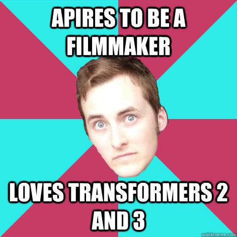 Nick Meme - apires to be a filmmaker loves transformers 2 and 3 nick