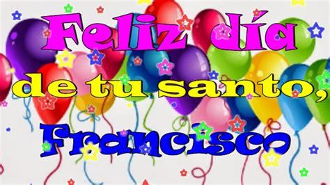 imagenes feliz dia tu santo feliz d 237 a de tu santo francisco youtube