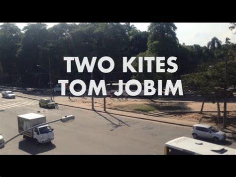 antonio carlos jobim two kites two kites tom jobim