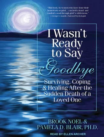 i wasn t ready to say goodbye surviving coping and healing after the sudden death of a loved one ebook listen to i wasn t ready to say goodbye surviving coping