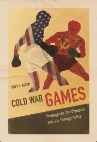 ui press | toby c. rider | cold war games: propaganda, the