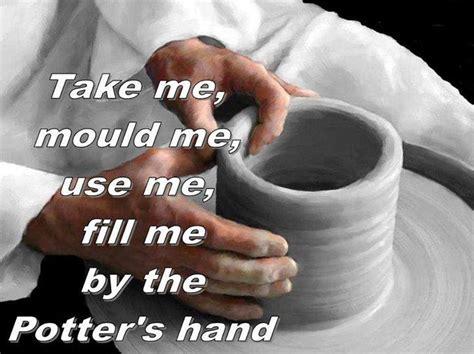 The Me Me Me S - take me mould me fill me by the potter s hand witness