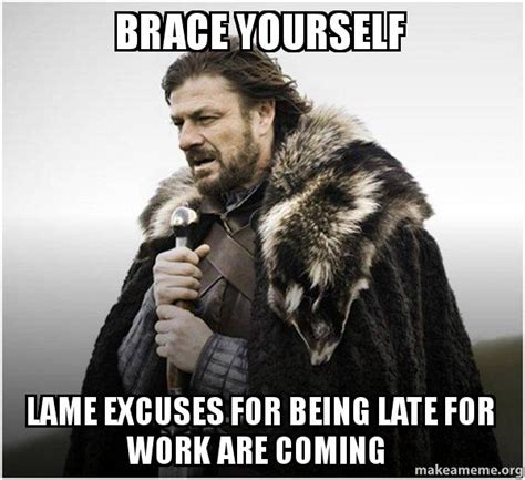 Late For Work Meme - brace yourself lame excuses for being late for work are