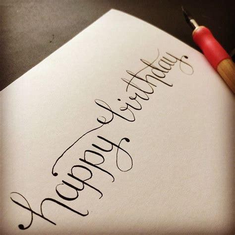 Write Happy Birthday Card Best 25 Happy Birthday Calligraphy Ideas On Pinterest