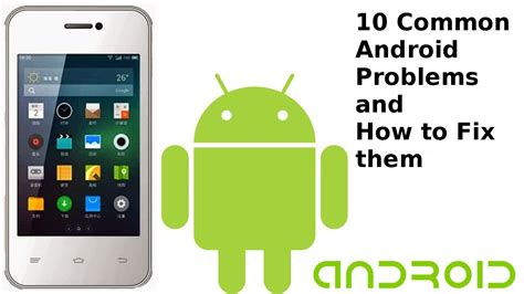 Android Issues by 10 Common Android Problems And How To Fix Them