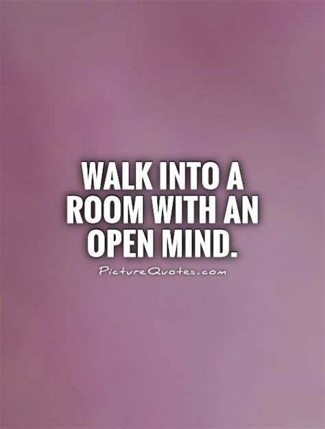 walks into a room open mind quotes open mind sayings open mind picture quotes